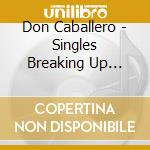 SINGLES BREAKING UP VOL.1 cd musicale di DON CABALLERO