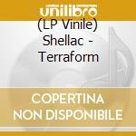(LP VINILE) TERRAFORM lp vinile di SHELLAC