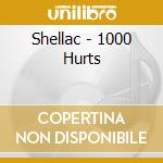 1000 HURTS cd musicale di SHELLAC