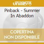 Pinback - Summer In Abaddon cd musicale di PINBACK
