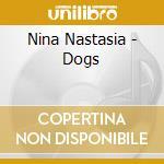 DOGS cd musicale di NASTASIA NINA