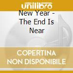 THE END IS NEAR cd musicale di NEW YEAR