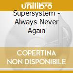 ALWAYS NEVER AGAIN cd musicale di SUPERSYSTEM