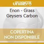 CD - ENON - GRASS GEYSERS...BARBON CLOUDS cd musicale di ENON