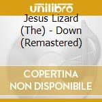 DOWN-REMASTERED EDITION                   cd musicale di JESUS LIZARD