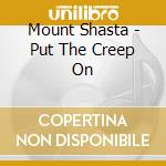 Put the creep on cd musicale di Shasta Mount