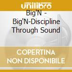 Discipline through sound cd musicale di N Big