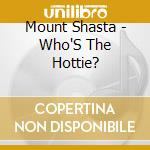 Who s the hottie cd musicale di Shasta Mount
