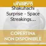 Shakuhaki surprise cd musicale di Streakings/mou Space