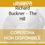 HILL                                      cd musicale di BUCKNER RICHARD