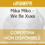 WE BE XUXA                                cd musicale di Miko Mika