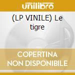 (LP VINILE) Le tigre lp vinile di Tigre Le