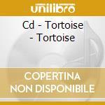 CD - TORTOISE - TORTOISE cd musicale di TORTOISE