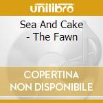 THE FAWN cd musicale di SEA AND CAKE