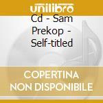 CD - SAM PREKOP - SELF-TITLED cd musicale di SAM PREKOP