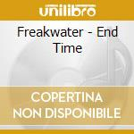 END TIME cd musicale di FREAKWATER