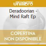 MIND RAFT EP                              cd musicale di DERADOORIAN
