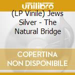 THE NATURAL BRIDGE                        cd musicale di SILVER JEWS