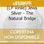 Jews Silver - The Natural Bridge cd musicale di SILVER JEWS