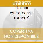Italiani evergreens - tornero' cd musicale