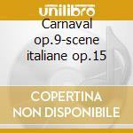 Carnaval op.9-scene italiane op.15 cd musicale
