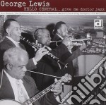 George Lewis - Hello Central... Give Me cd musicale di George Lewis