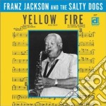 Yellow fire - cd musicale di Franz jackson & the salty dogs