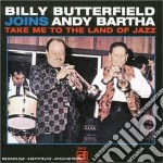 Billy Butterfield & Andy Bartha - Take Me To Land Of Jazz cd musicale di Billy butterfield &