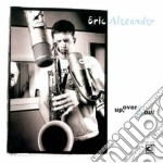 Up, over & out - cd musicale di Eric Alexander