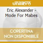 MODE FOR MABES                            cd musicale di ALEXANDER ERIC