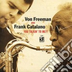 Von Freeman & Frank Catalano - You Talkin' To Me?! cd musicale di Von freeman & frank catalano