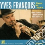 Blues for hawk cd musicale di Francois Yves