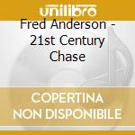 21ST CENTURY CHASE                        cd musicale di ANDERSON FRED