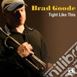 Tight like this cd musicale di Goode Brad