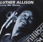 Luther Allison - Love Me Mama cd musicale di Luther Allison