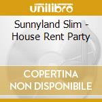 HOUSE RENT PARTY - SLIM SUNNYLAND cd musicale di SUNNYLAND SLIM