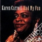 Had my fun - cd musicale di Karen Carroll