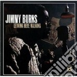 Jimmy Burns - Leaving Here Walking cd musicale di Jimmy Burns
