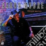 Hello world - cd musicale di Moore Aaron
