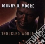 Johnny B.moore - Troubled World cd musicale di B.moore Johnny