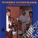 Bricks in my pillow - nighthawk robert cd musicale di Robert Nighthawk