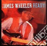 James Wheeler - Ready! cd musicale di Wheeler James