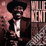 Willie Kent - Make Room For The Blues cd musicale di Willie Kent