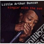 Singin' with the sun - cd musicale di Little arthur duncan