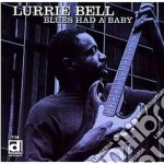 Blues had a baby - bell lurrie cd musicale di Bell Lurrie