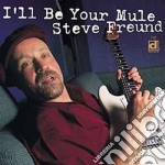 I'll be your mule - cd musicale di Freund Steve