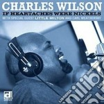 If heartaches were nickel cd musicale di Wilson Charles
