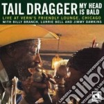 My head is bald cd musicale di Tail Dragger