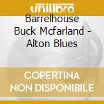 ALTON BLUES cd musicale di BARRELHOUSE BUCK MCF