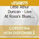LIVE AT ROSA'S BLUES LOU. cd musicale di LITTLE ATHUR DUNCAN